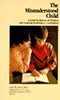 The Misunderstood Child: A Guide for Parents of Children with Learning Disabilities