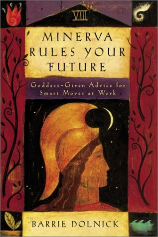 Minerva Rules Your Future: Goddess-Given Advice for Smart Moves at Work  by  Barrie Dolnick