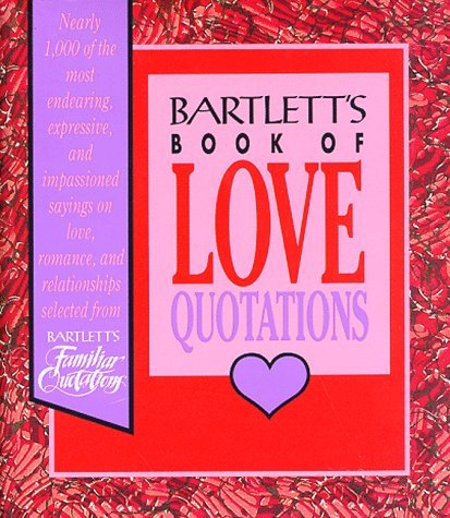 Bartletts Book of Love Quotations  by  Barbara Ann Kipfer