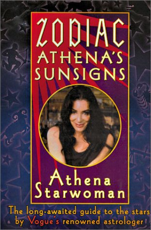 Zodiac Athenas Sunsigns: The Long-Awaited Guide to the Stars  by  Vogues Renowned Astrologer by Athena Starwoman