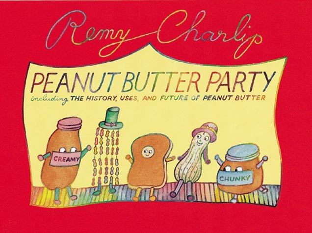 Peanut Butter Party: Including the History, Uses, and Future of Peanut Butter  by  Remy Charlip