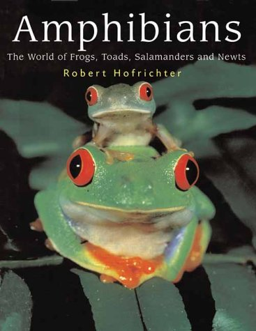 Amphibians: The World of Frogs, Toads, Salamanders and Newts  by  Robert Hofrichter