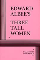 Edward Albee's Three Tall Women