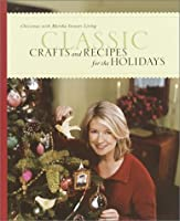 Classic Crafts and Recipes for the Holidays: Christmas with Martha Stewart Living