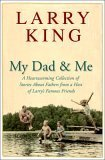 My Dad and Me: A Heartwarming Collection of Stories About Fathers from a Host of Larrys Famous Friends  by  Larry King