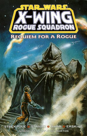 Requiem for a Rogue (Star Wars: X-Wing Rogue Squadron, #5) Michael A. Stackpole