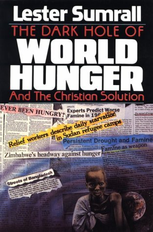 The Dark Hole of World Hunger and the Christian Solution  by  Helen Hoosier
