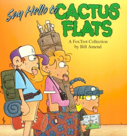 Say Hello to Cactus Flats: A FoxTrot Collection  by  Bill Amend