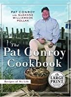 The Pat Conroy Cookbook: Recipes From My Life (Random House Large Print)