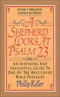 A Shepherd Looks at Psalm 23: An Inspiring and Insightful Guide to One of the Best-Loved Bible Passages