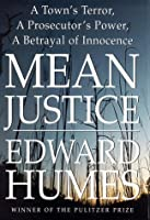 Mean Justice: A Town's Terror, a Prosecutor's Power, a Betrayal of Innocence
