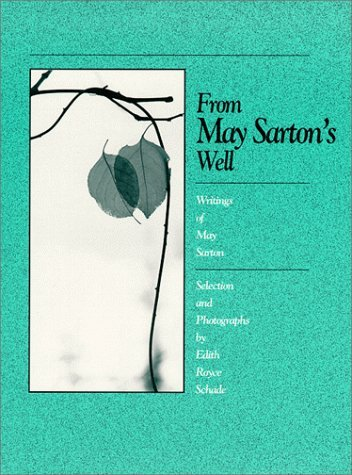 From May Sartons Well: Writings of May Sarton Edith Royce Schade