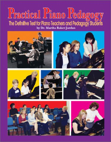 Practical Piano Pedagogy: The Definitive Text for Piano Teachers and Pedagogy Students [With CD-ROM] Martha Baker-Jordan