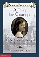 A Time For Courage: The Suffragette Diary of Kathleen Bowen, Washington D.C., 1917 (Dear America)