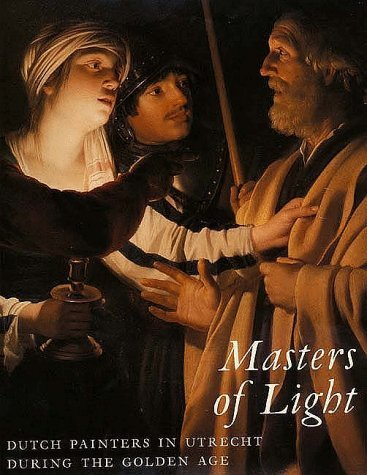 Masters of Light: Dutch Painters in Utrecht During the Golden Age  by  Joaneath Spicer