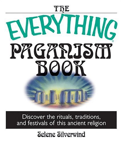 The Everything Paganism Book: Discover the Rituals, Traditions, and Festivals of This Ancient Religion  by  Selene Silverwind