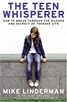 The Teen Whisperer: How to Break Through the Silence and Secrecy of Teenage Life