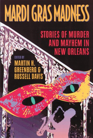 Mardi Gras Madness: Stories of Murder and Mayhem in New Orleans  by  Martin H. Greenberg