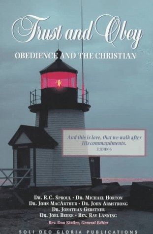 Trust and Obey: Obedience and the Christian  by  R.C. Sproul