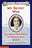 My Secret War:  The World War Ii Diary Of Madeline Beck (Dear America)