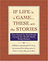 If Life Is a Game...These Are The Stories: True Stories by Real People Around the World About Being Human