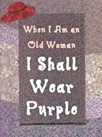 When I Am An Old Woman I Shall Wear Purple: Petite Version