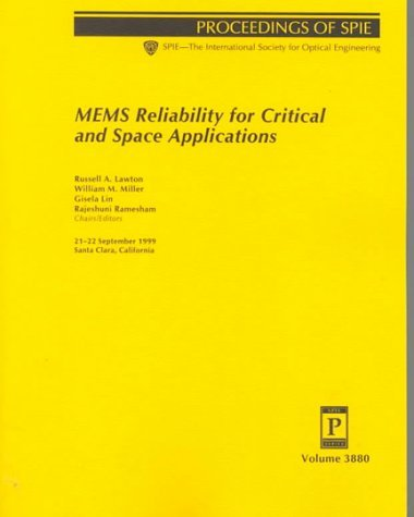 MEMS Reliability for Critical and Space Applications: 21-22 September, 1999, Santa Clara, California  by  Russell A. Lawton