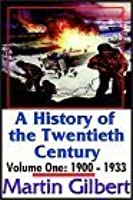 A History Of The Twentieth Century: Vol. One:  1900-1933