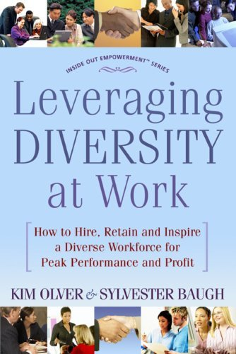 Leveraging Diversity at Work: How to Hire, Retain and Inspire a Diverse Workforce for Peak Performance and Profit Sylvester Baugh