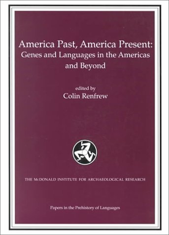 America Past, America Present: Genes and Languages in the Americas and Beyond Colin Renfrew