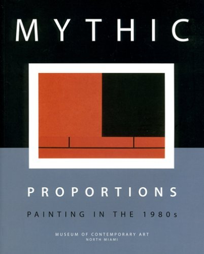 Mythic Proportions: Painting in the 1980s Bonnie Clearwater