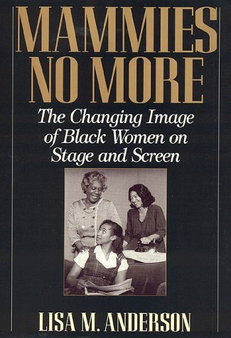 Mammies No More: The Changing Image of Black Women on Stage and Screen Lisa Anderson