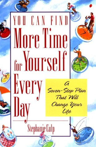 You Can Find More Time for Yourself Every Day  by  Stephanie Culp