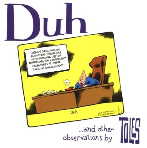 Duh: ... and other observations  by  Toles by Tom Toles
