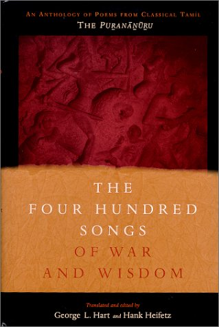 The Four Hundred Songs of War and Wisdom: An Anthology of Poems from Classical Tamil, the Purananuru  by  George L. Hart