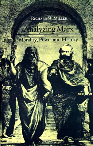 Analyzing Marx: Morality, Power and History Richard W. Miller
