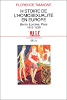 Histoire De L'homosexualite En Europe: Berlin, Londres, Paris, 1919 1939 (L'univers Historique) (French Edition)