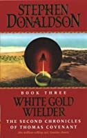 White Gold Wielder (The Second Chronicles of Thomas Covenant, #3)