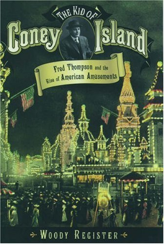 The Kid of Coney Island: Fred Thompson and the Rise of American Amusements  by  Woody Register
