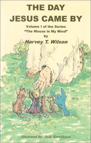 The Day Jesus Came  by  by Harvey T. Wilson
