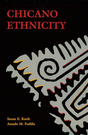 Chicano Ethnicity  by  Susan E. Keefe