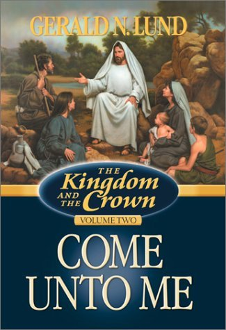Come Unto Me (The Kingdom and the Crown, #2) Gerald N. Lund