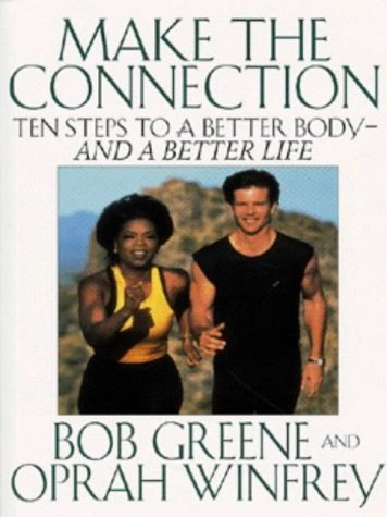Make The Connection: 10 Steps To A Better Body   And A Better Life  by  Bob Greene