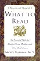 What to Read, Revised Edition: The Essential Guide for Reading Group Members and Other Book Lovers