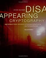 Disappearing Cryptography: Information Hiding: Steganography and Watermarking (The Morgan Kaufmann Series in Software Engineering and Programming)