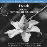 Death and the Purpose of Existence: A Selection of Talks from the Wisdom-Teaching of the Ruchira Acatar Adi Da Samraj