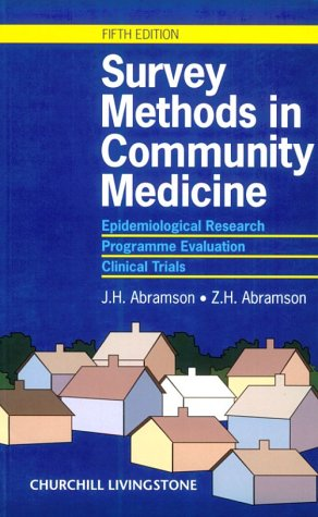 Survey Methods in Community Medicine: Epidemiological Research, Programme Evaluation, Clinical Trials  by  Joseph H. Abramson