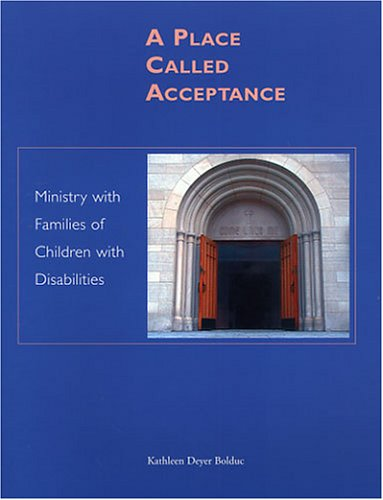 A Place Called Acceptance: Ministry With Families Of Children With Disabilities  by  Kathleen Deyer Bolduc