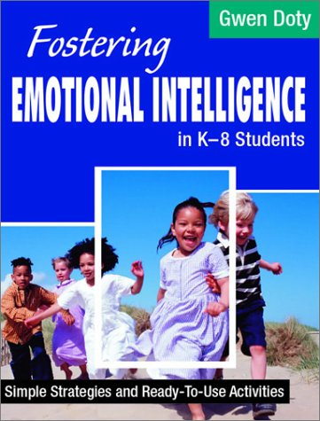 Fostering Emotional Intelligence in K-8 Students: Simple Strategies and Ready-To-Use Activities  by  Gwen Doty
