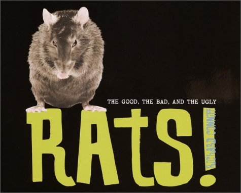 Rats!: The Good, the Bad, and the Ugly  by  Richard Conniff